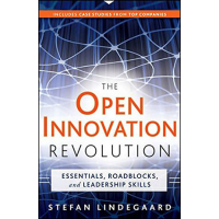 The Open Innovation Revolution: Essentials, Roadblocks, and Leadership Skills by Stefan Lindegaard
