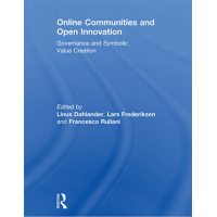 Online Communities and Open Innovation: Governance and Symbolic Value Creation (Routledge Studies in Industry and Innovation) by Linus Dahlander, Lars Frederiksen and Francesco Bullini